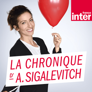 Podcast France Inter - La chronique d'Anna Sigalevitch