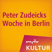 Podcast MDR KULTUR Peter Zudeicks Woche in Berlin