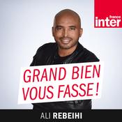 Podcast France Inter - Grand bien vous fasse !